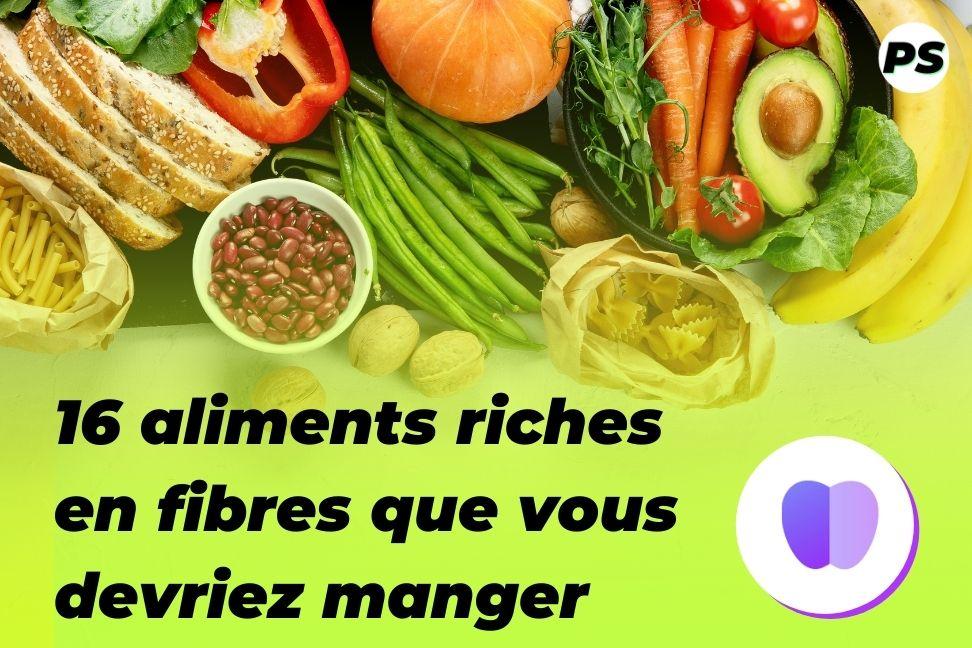 16 aliments riches en fibres que vous devriez manger