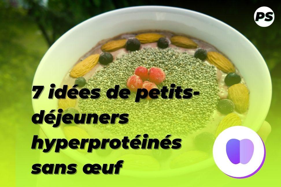 7 idées de petits-déjeuners hyperprotéinés sans œuf