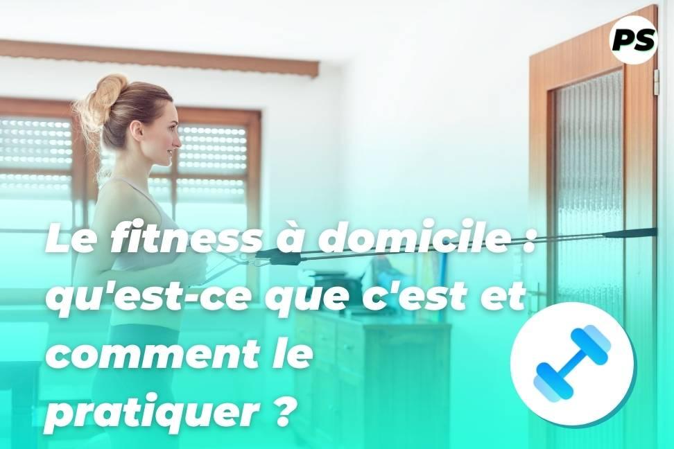 Le fitness à domicile qu'est-ce que c'est et comment le pratiquer